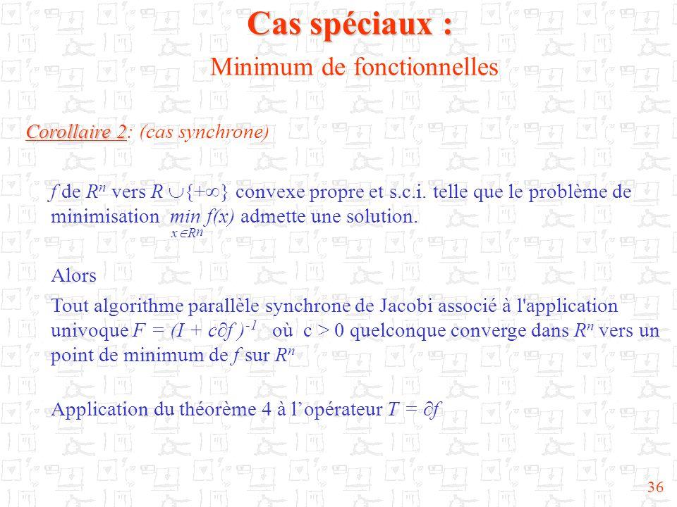 36 Corollaire 2 Corollaire 2: (cas synchrone) f de R n vers R {+ } convexe propre et s.c.i. telle que le problème de minimisation min f(x) admette une
