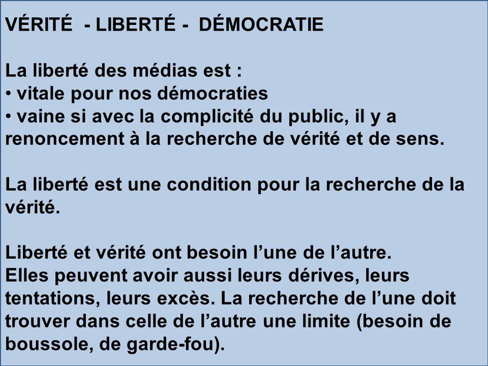 VÉRITÉ - LIBERTÉ - DÉMOCRATIE La liberté des médias est : vitale pour nos démocraties vaine si avec la complicité du public, il y a renoncement à la r
