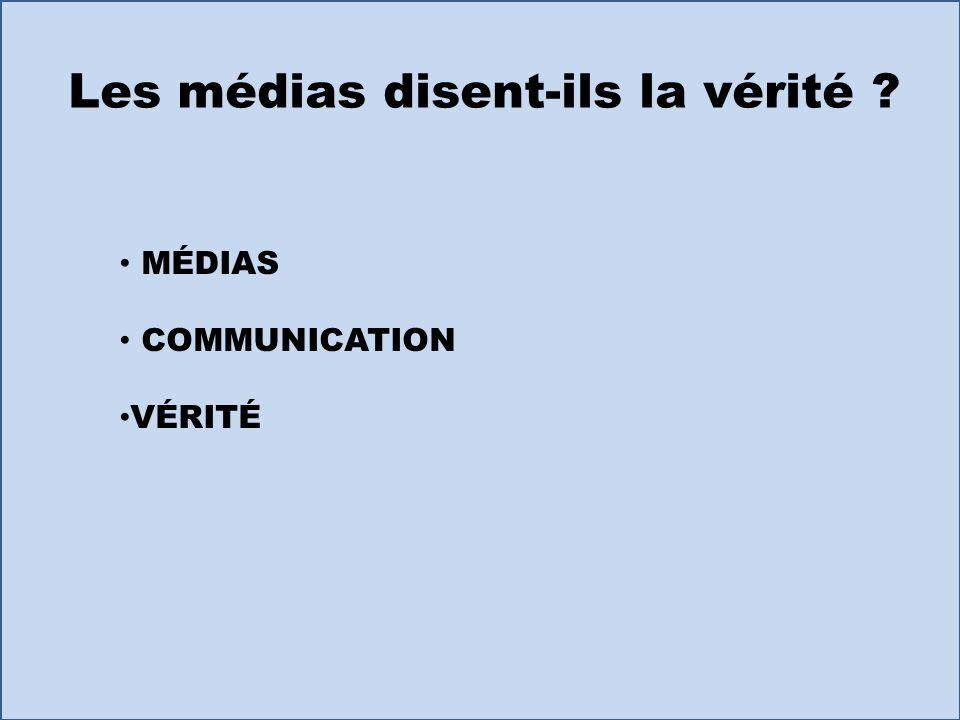 Les médias disent-ils la vérité ? MÉDIAS COMMUNICATION VÉRITÉ