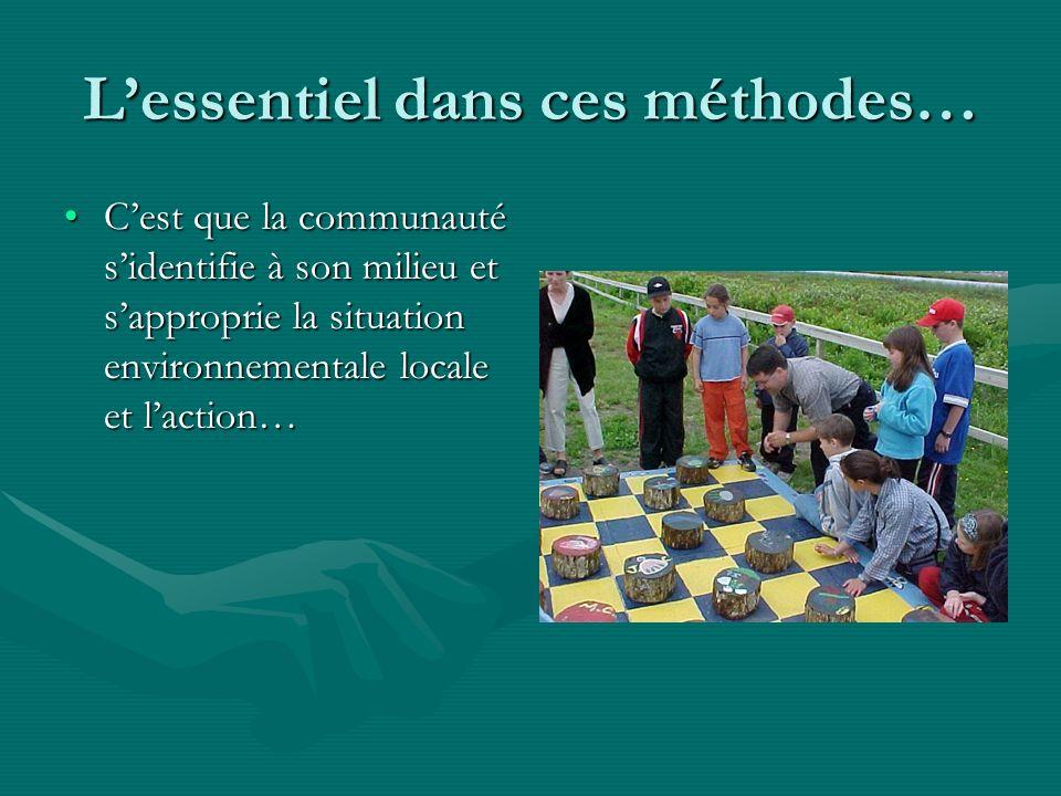 Lessentiel dans ces méthodes… Cest que la communauté sidentifie à son milieu et sapproprie la situation environnementale locale et laction…Cest que la communauté sidentifie à son milieu et sapproprie la situation environnementale locale et laction…