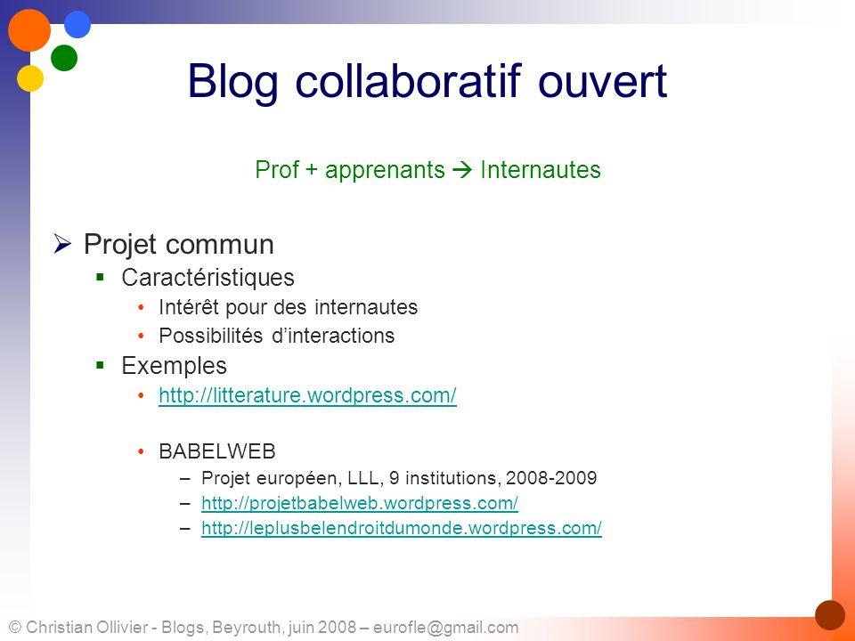 © Christian Ollivier - Blogs, Beyrouth, juin 2008 – eurofle@gmail.com Blog collaboratif ouvert Prof + apprenants Internautes Projet commun Caractérist