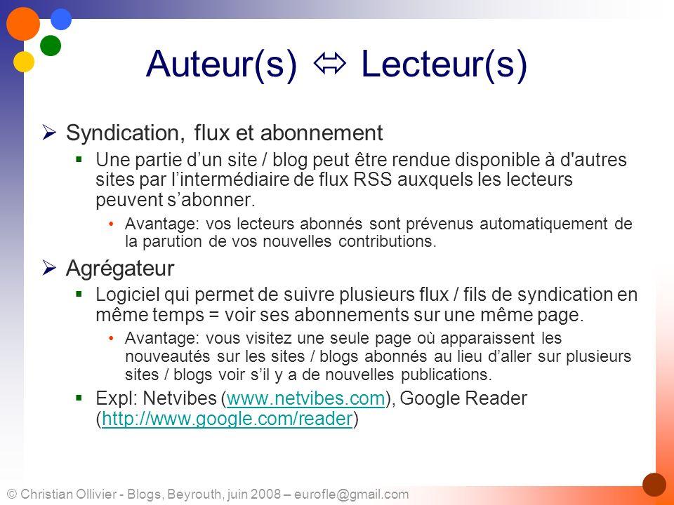 © Christian Ollivier - Blogs, Beyrouth, juin 2008 – eurofle@gmail.com Auteur(s) Lecteur(s) Syndication, flux et abonnement Une partie dun site / blog