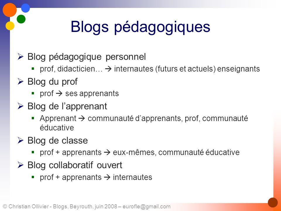 © Christian Ollivier - Blogs, Beyrouth, juin 2008 – eurofle@gmail.com Blogs pédagogiques Blog pédagogique personnel prof, didacticien… internautes (fu