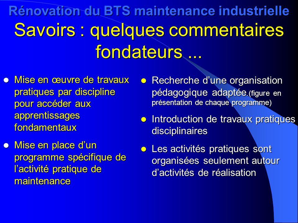 Rénovation du BTS maintenance industrielle Savoirs : quelques commentaires fondateurs... Mise en œuvre de travaux pratiques par discipline pour accéde
