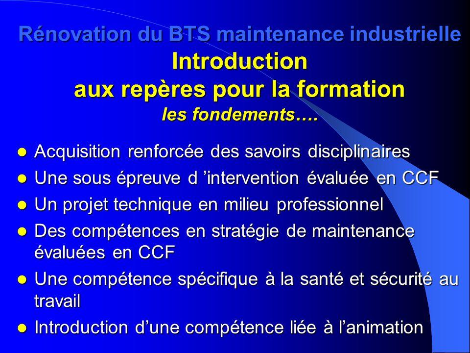 Rénovation du BTS maintenance industrielle Introduction aux repères pour la formation les fondements…. Acquisition renforcée des savoirs disciplinaire