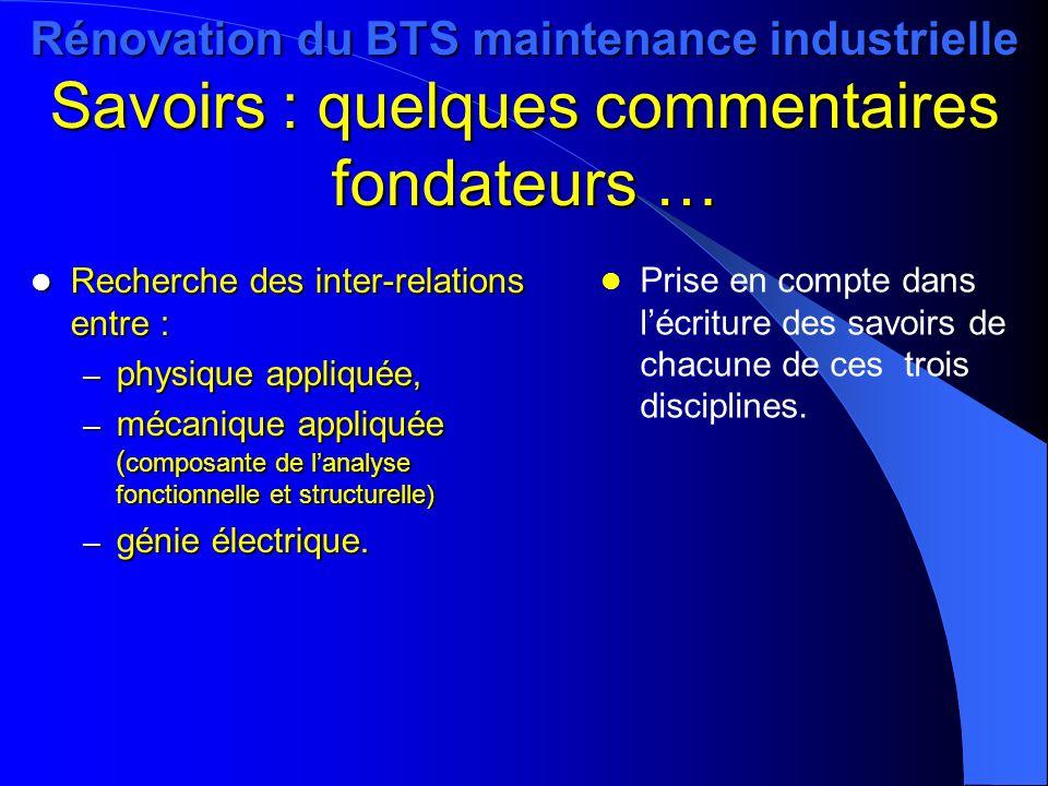 Rénovation du BTS maintenance industrielle Savoirs : quelques commentaires fondateurs … Recherche des inter-relations entre : Recherche des inter-rela