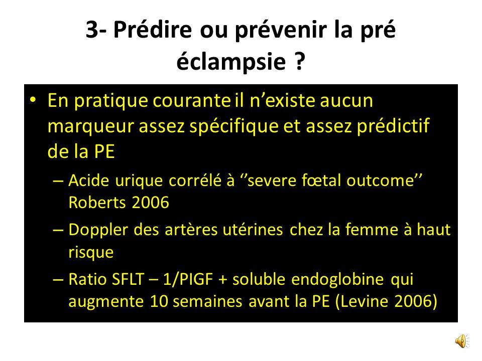 3- Prédire ou prévenir la pré éclampsie ? Lutilisation des héparines de bas poids moléculaire nest pas recommandée comme prévention de la PE (G1-), el