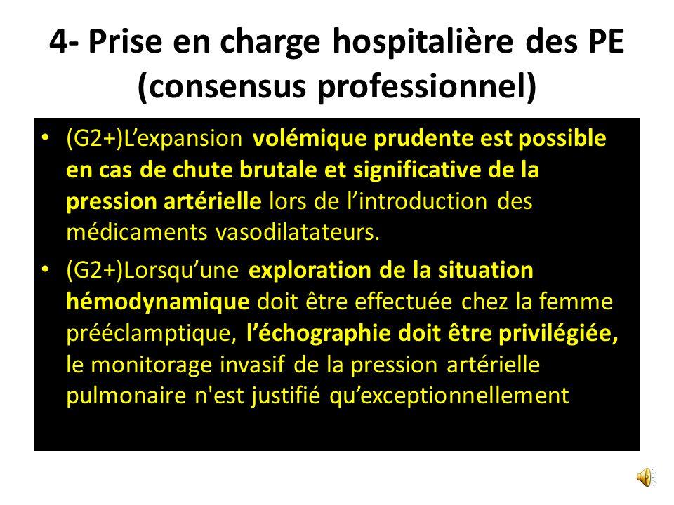 4- Prise en charge hospitalière des PE (consensus professionnel) (G1+) Au cours de la PE sévère, il est recommandé de traiter lHTA selon lalgorithme p