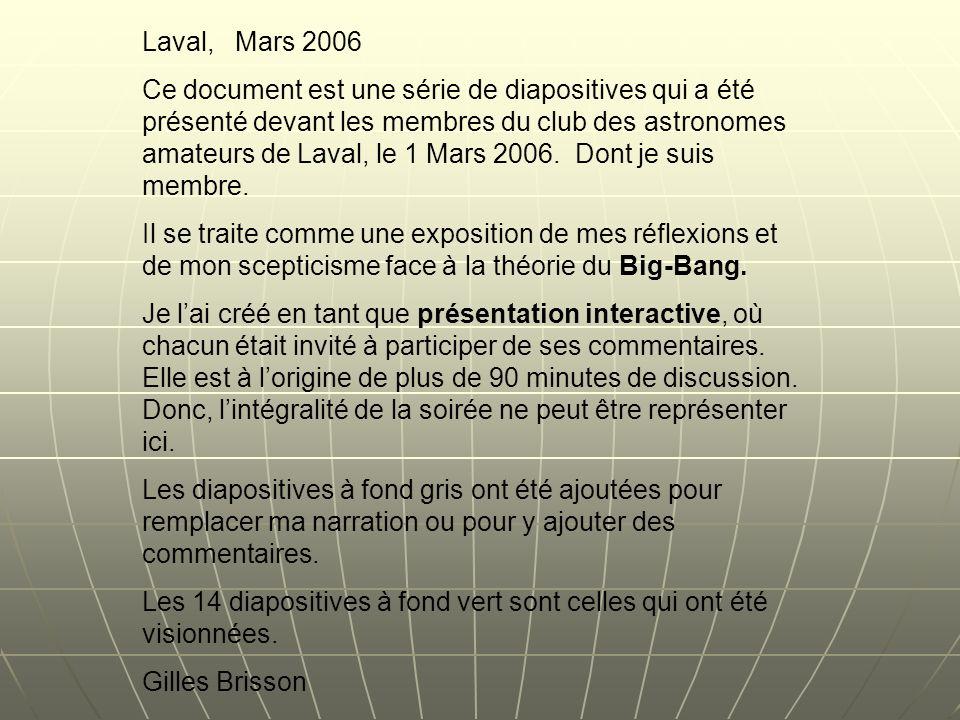 Laval, Mars 2006 Ce document est une série de diapositives qui a été présenté devant les membres du club des astronomes amateurs de Laval, le 1 Mars 2006.