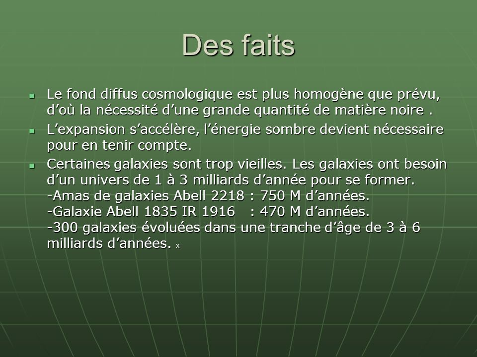 Des faits Le fond diffus cosmologique est plus homogène que prévu, doù la nécessité dune grande quantité de matière noire. Le fond diffus cosmologique
