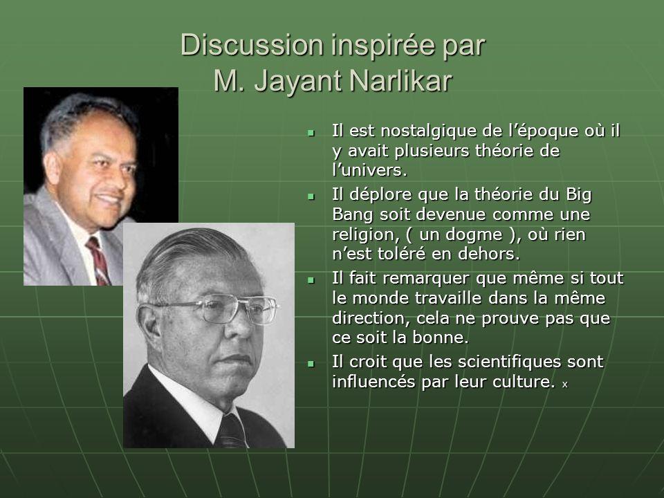 Discussion inspirée par M. Jayant Narlikar Il est nostalgique de lépoque où il y avait plusieurs théorie de lunivers. Il est nostalgique de lépoque où