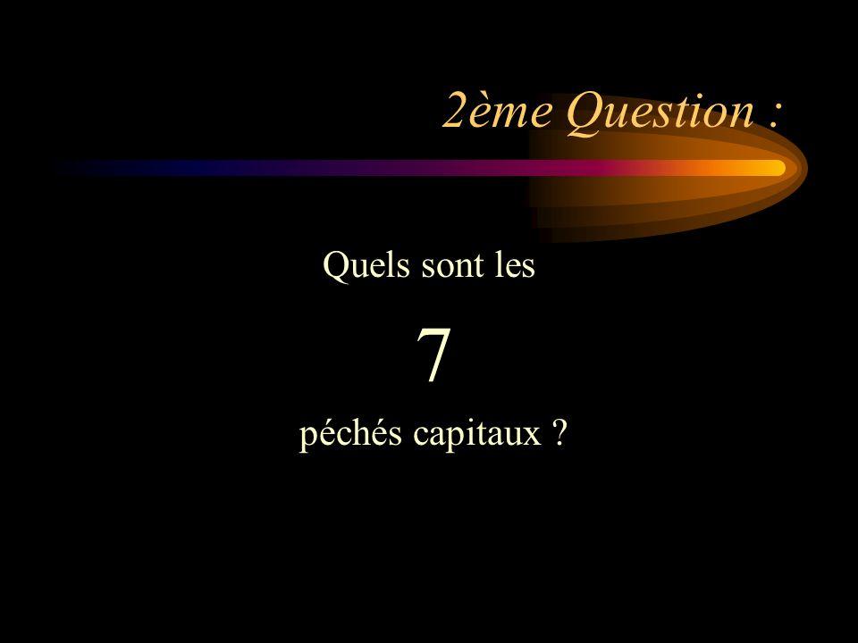 2ème Question : Quels sont les 7 péchés capitaux ?
