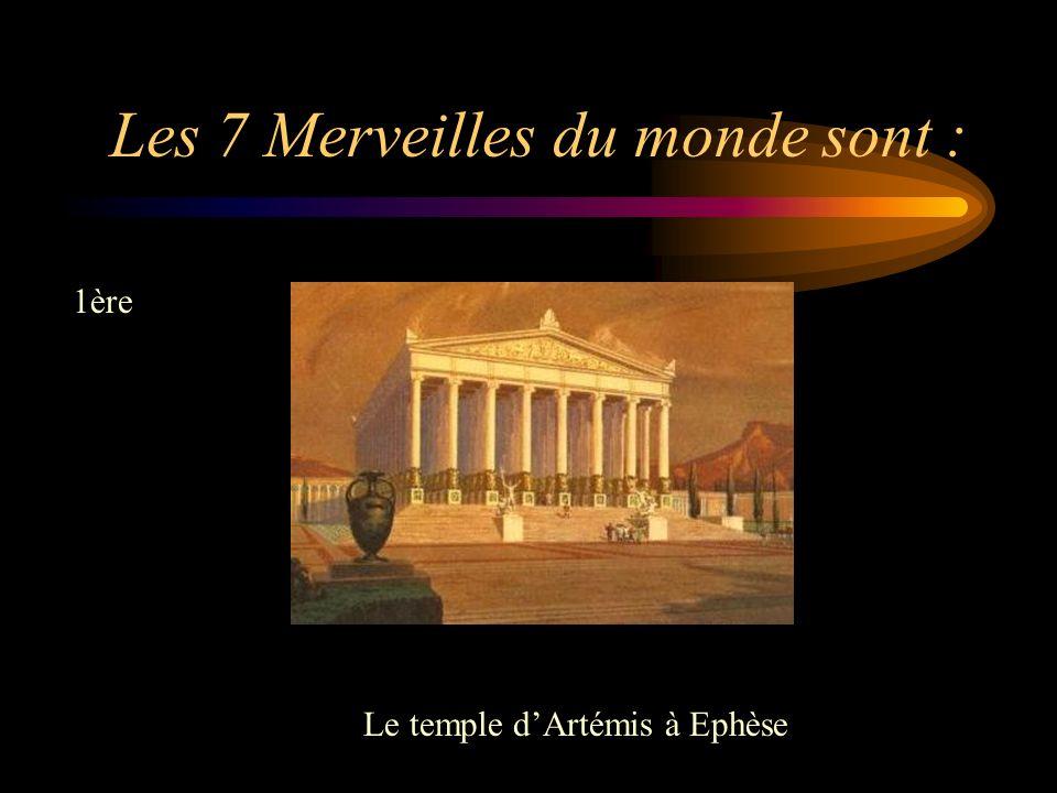 Les 7 Merveilles du monde sont : 1ère Le temple dArtémis à Ephèse