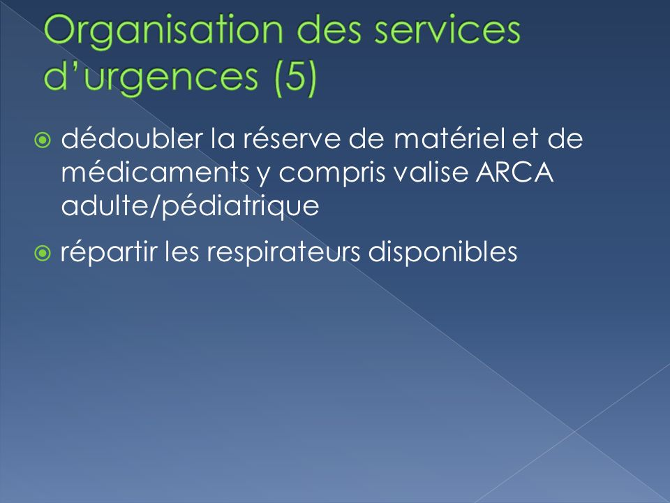 dédoubler la réserve de matériel et de médicaments y compris valise ARCA adulte/pédiatrique répartir les respirateurs disponibles