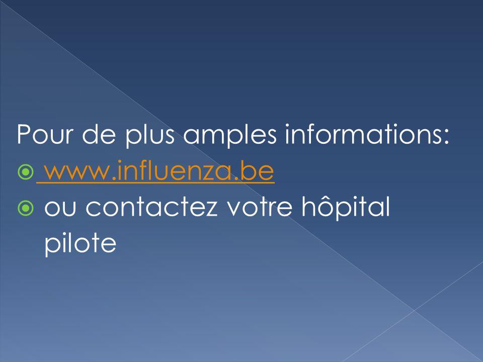 Pour de plus amples informations: www.influenza.be ou contactez votre hôpital pilote