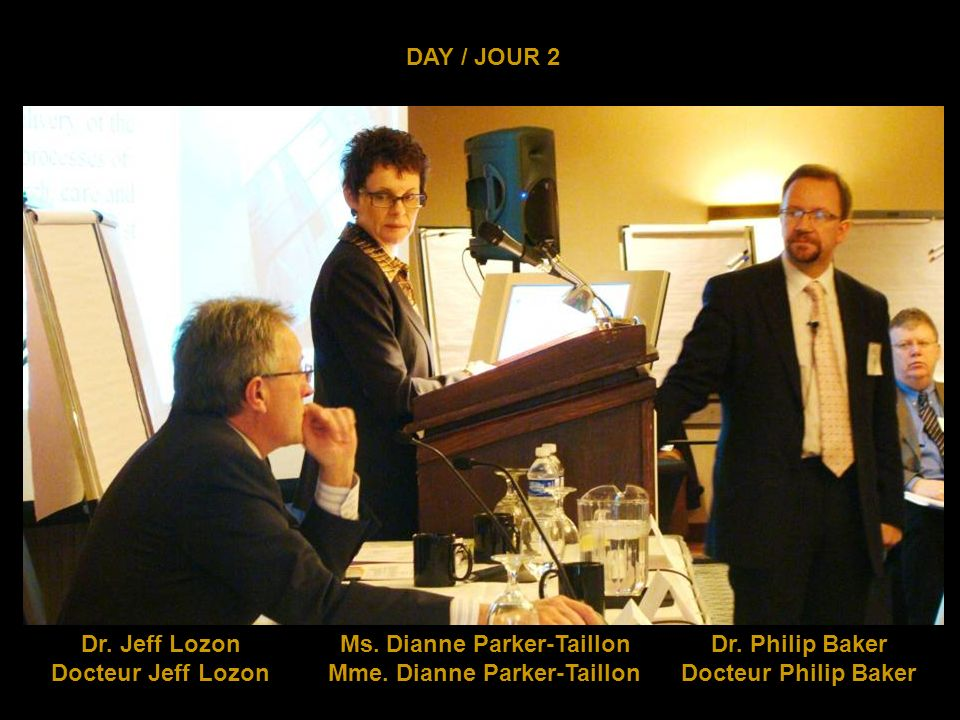DAY / JOUR 2 Dr.Jeff Lozon Ms. Dianne Parker-Taillon Dr.