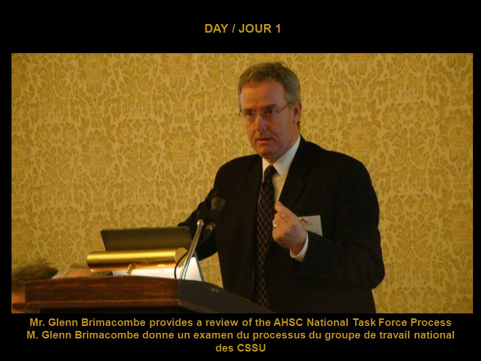 DAY / JOUR 1 Mr.Glenn Brimacombe provides a review of the AHSC National Task Force Process M.