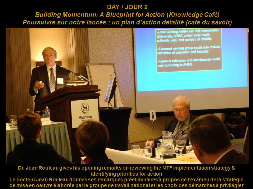 DAY / JOUR 2 Building Momentum: A Blueprint for Action (Knowledge Café) Poursuivre sur notre lancée : un plan daction détaillé (café du savoir) Dr. Je