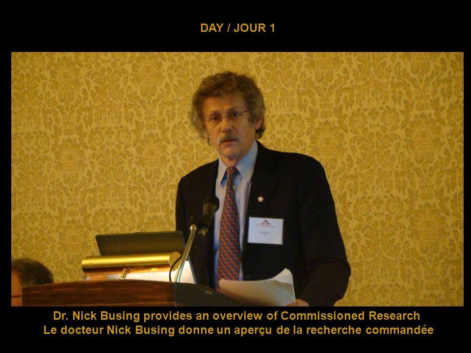 DAY / JOUR 1 Dr. Nick Busing provides an overview of Commissioned Research Le docteur Nick Busing donne un aperçu de la recherche commandée
