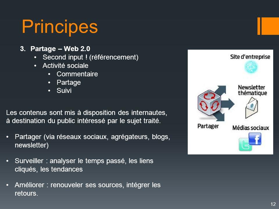 12 3.Partage – Web 2.0 Second input ! (référencement) Activité sociale Commentaire Partage Suivi Les contenus sont mis à disposition des internautes,
