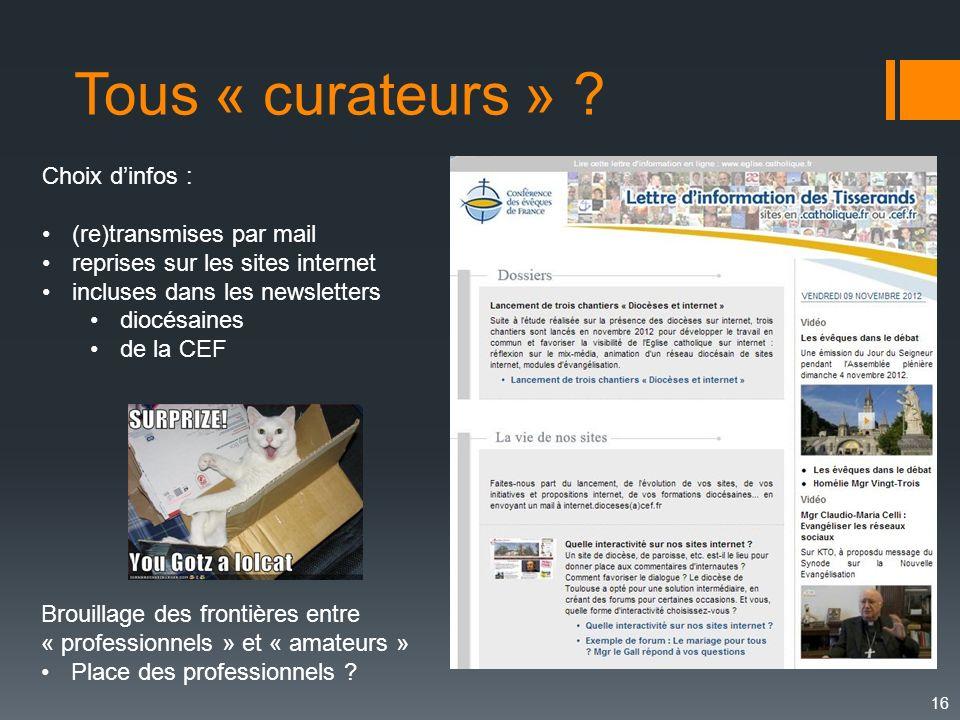 16 Tous « curateurs » ? Choix dinfos : (re)transmises par mail reprises sur les sites internet incluses dans les newsletters diocésaines de la CEF Bro