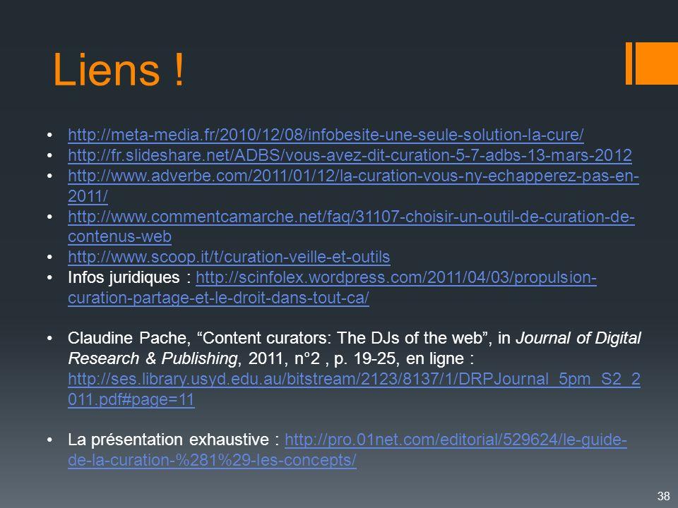 38 http://meta-media.fr/2010/12/08/infobesite-une-seule-solution-la-cure/ http://fr.slideshare.net/ADBS/vous-avez-dit-curation-5-7-adbs-13-mars-2012 h