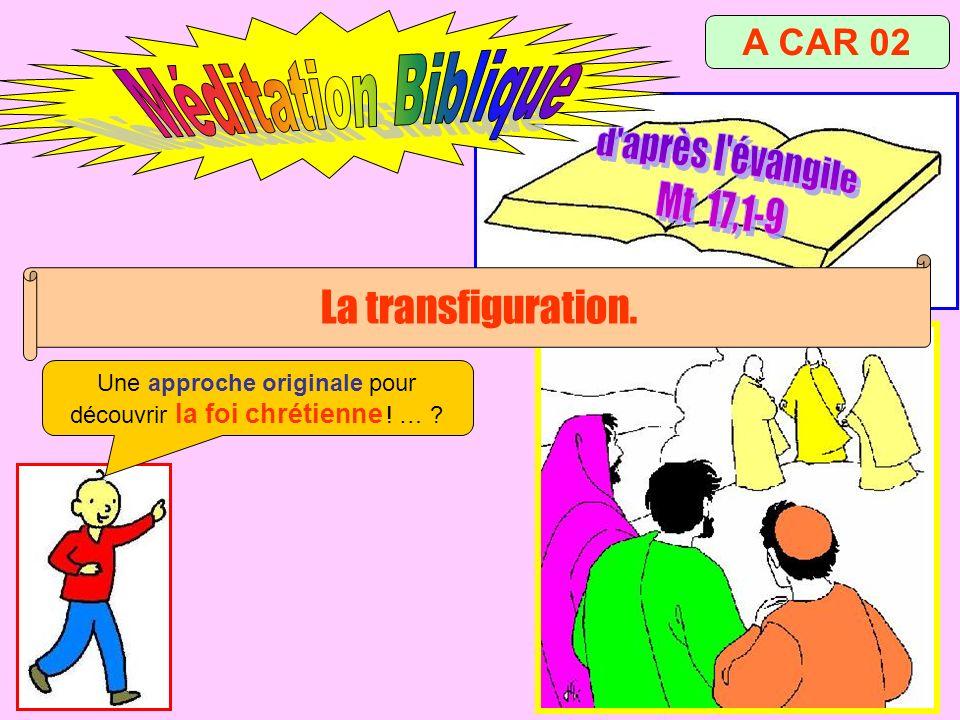 A CAR 02 La transfiguration. Une approche originale pour découvrir la foi chrétienne ! … ?
