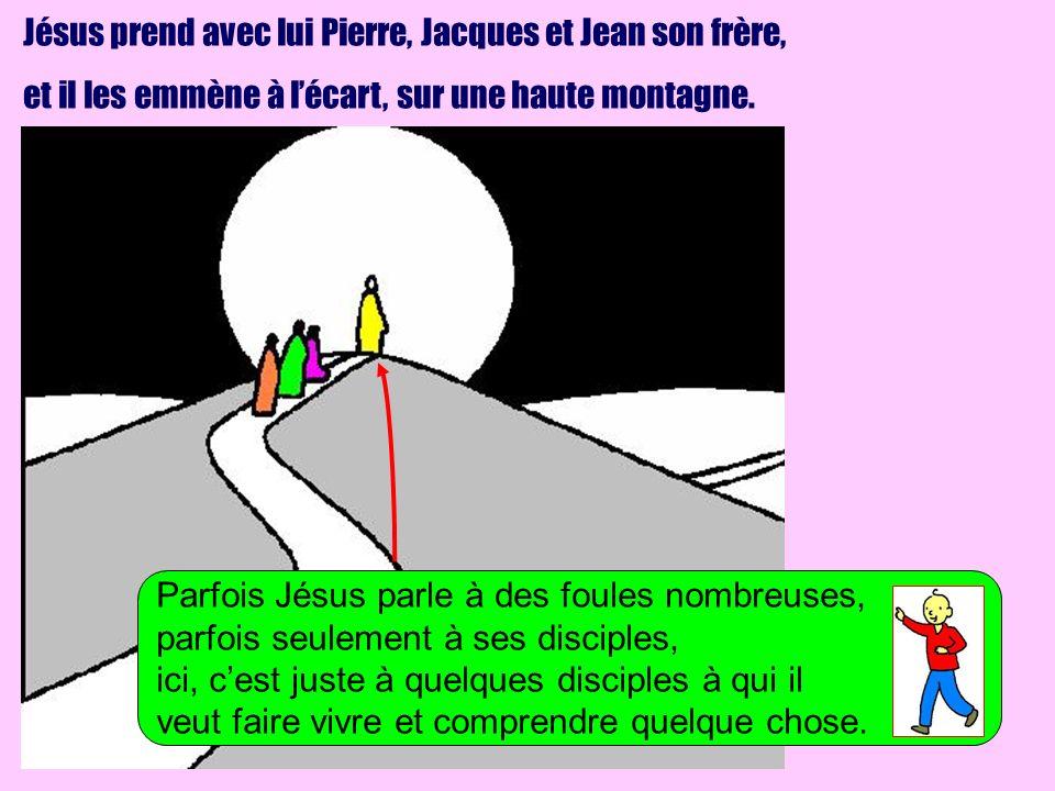 Jésus prend avec lui Pierre, Jacques et Jean son frère, et il les emmène à lécart, sur une haute montagne. Parfois Jésus parle à des foules nombreuses