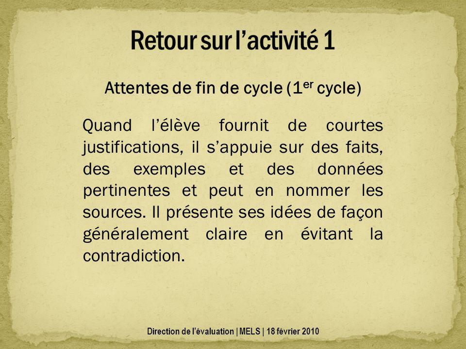 Attentes de fin de cycle (1 er cycle) Quand lélève fournit de courtes justifications, il sappuie sur des faits, des exemples et des données pertinentes et peut en nommer les sources.