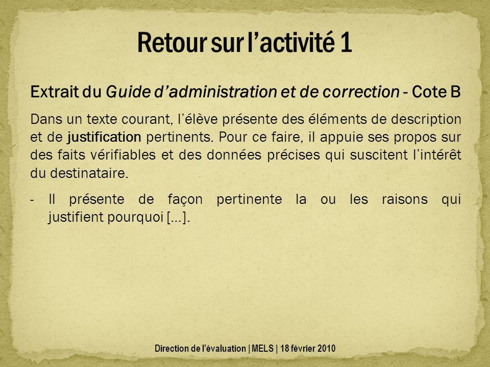 Extrait du Guide dadministration et de correction - Cote B Dans un texte courant, lélève présente des éléments de description et de justification pertinents.