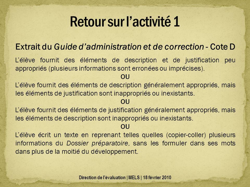 Direction de lévaluation | MELS | 18 février 2010 Extrait du Guide dadministration et de correction - Cote D Lélève fournit des éléments de descriptio