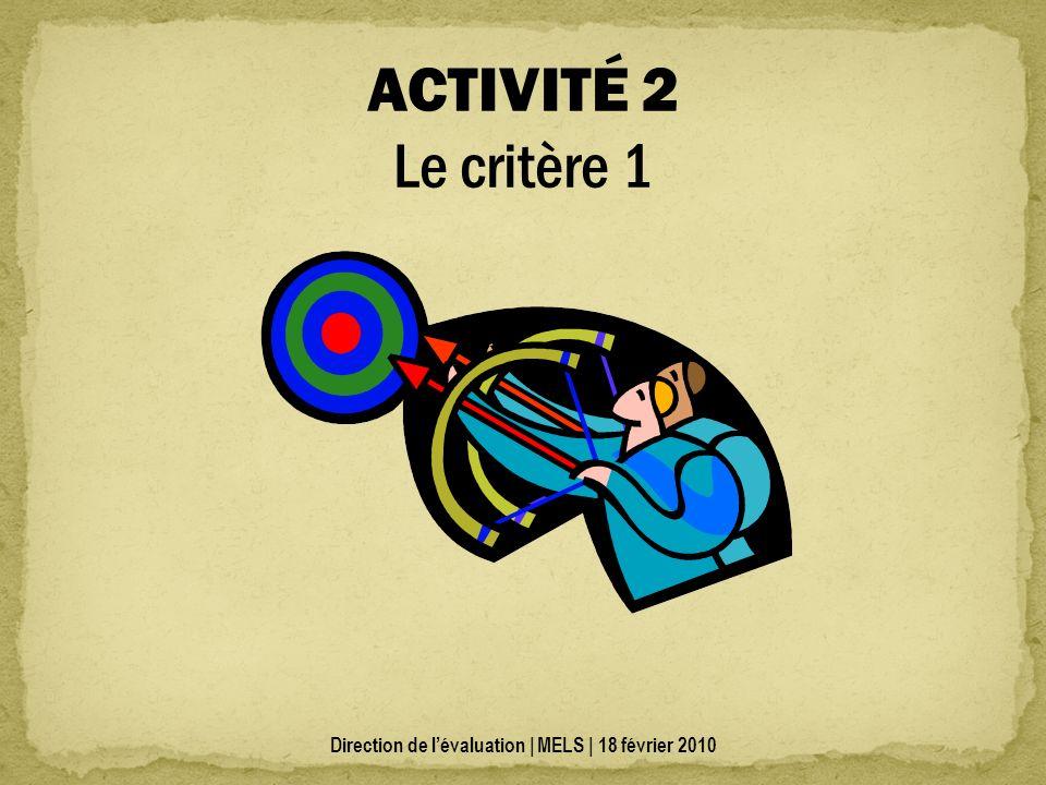 ACTIVITÉ 2 Le critère 1 Direction de lévaluation | MELS | 18 février 2010