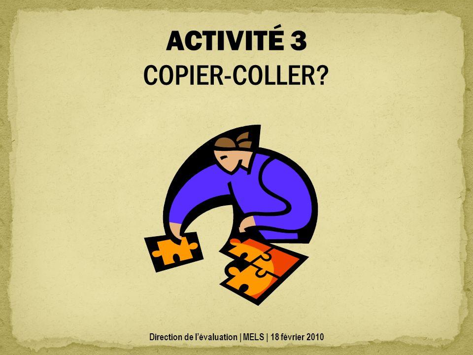 ACTIVITÉ 3 COPIER-COLLER? Direction de lévaluation | MELS | 18 février 2010