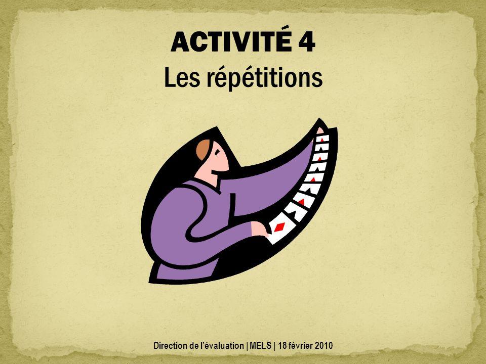 ACTIVITÉ 4 Les répétitions Direction de lévaluation | MELS | 18 février 2010