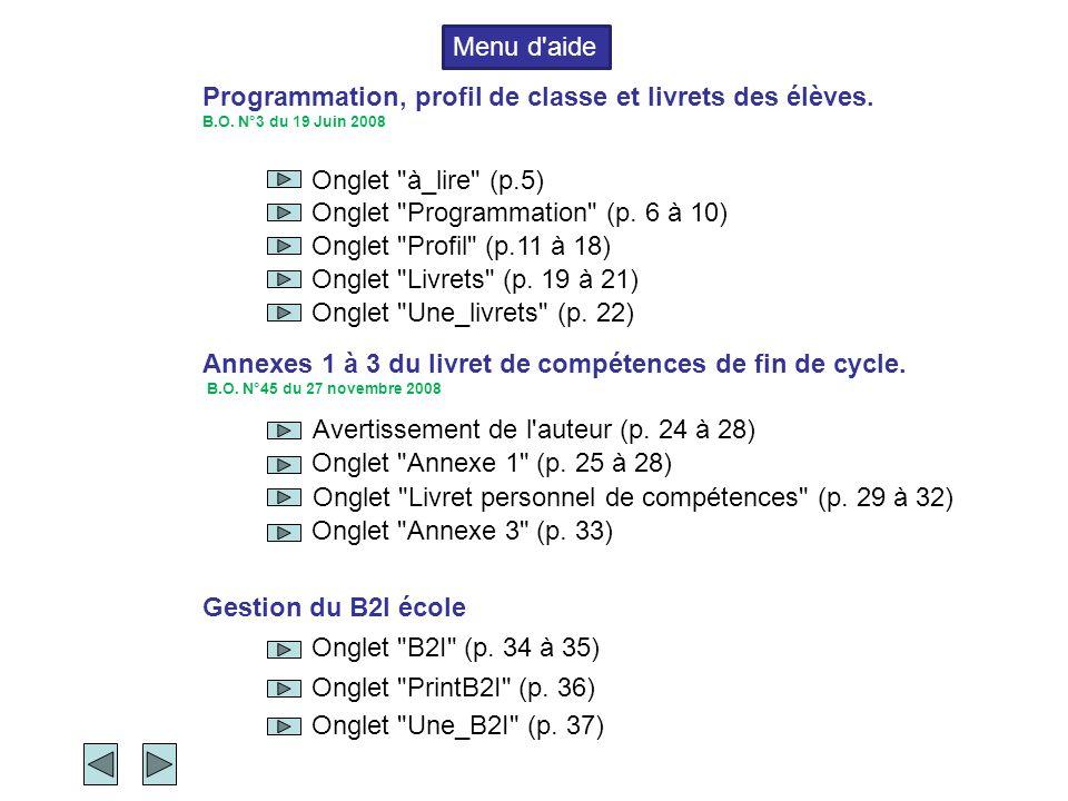 La version 2009 du livret du socle comportait plusieurs annexes : L annexe 1 où étaient reportés les résultats des évaluations nationales de CE1 et de CM2 L annexe 2 ou les compétences du socles étaient validées par oui ou par non.