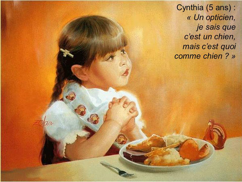 Cynthia (5 ans) : « Un opticien, je sais que cest un chien, mais cest quoi comme chien ? »