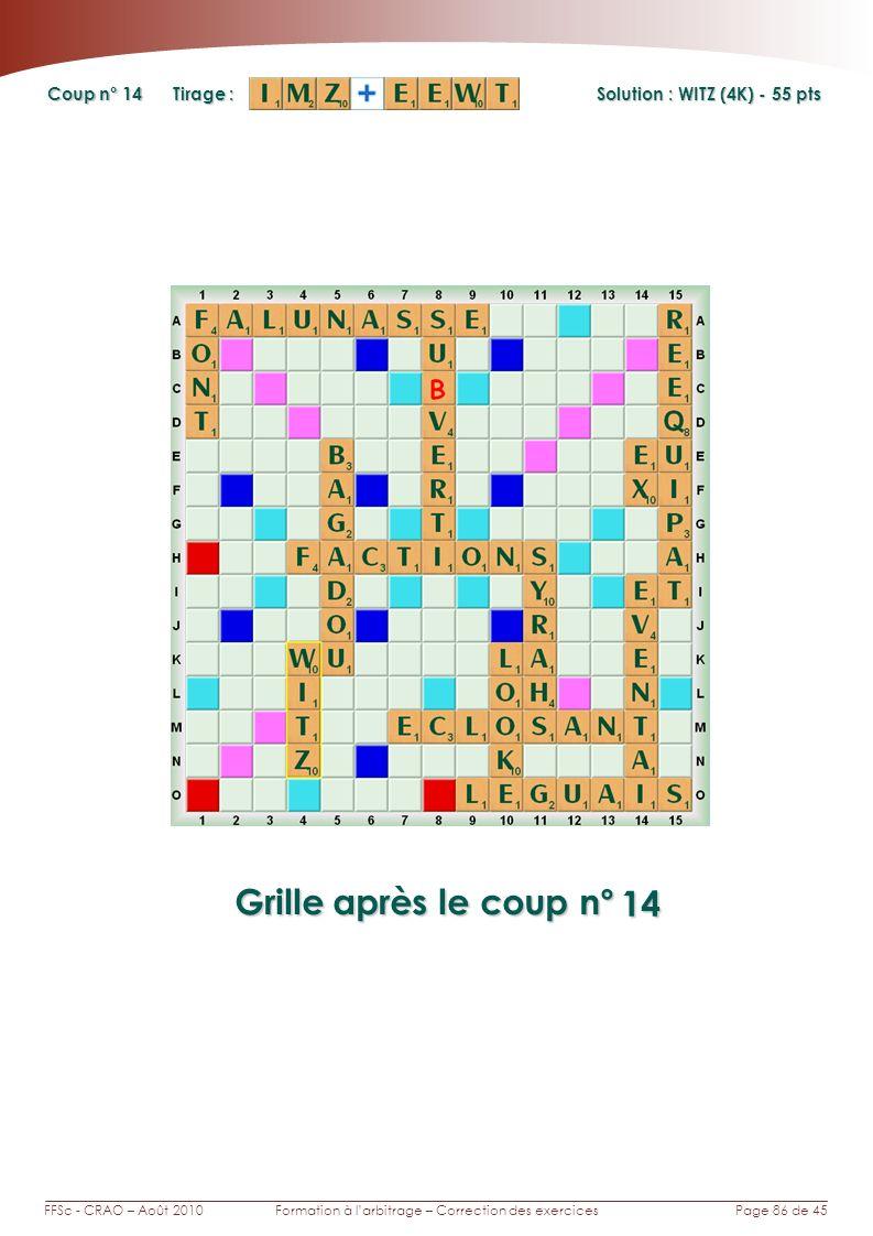 Page 86 de 45FFSc - CRAO – Août 2010Formation à larbitrage – Correction des exercices Coup n° Tirage : Grille après le coup n° Solution : WITZ (4K) -