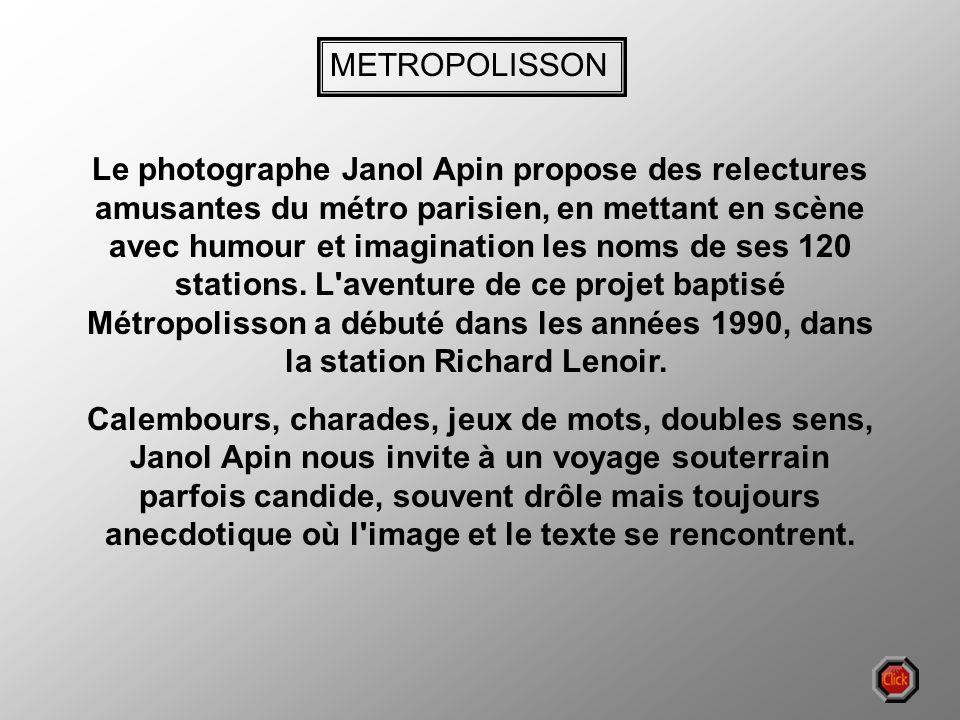 Le photographe Janol Apin propose des relectures amusantes du métro parisien, en mettant en scène avec humour et imagination les noms de ses 120 stations.