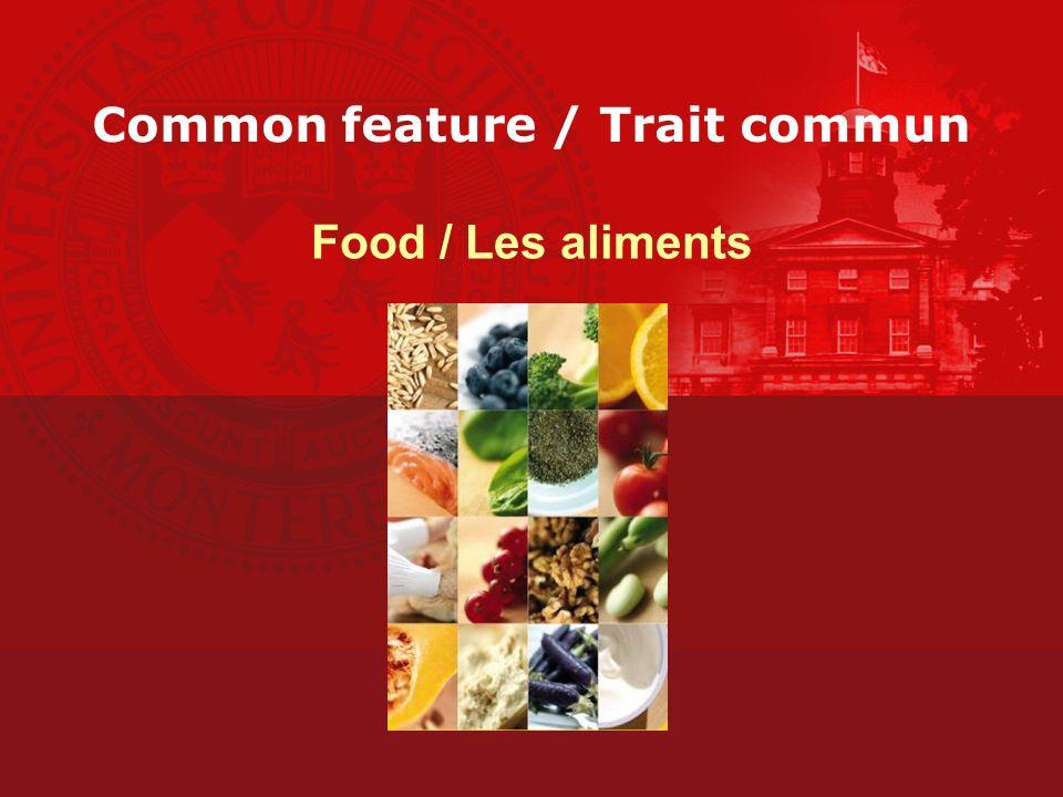 Common feature / Trait commun Food / Les aliments