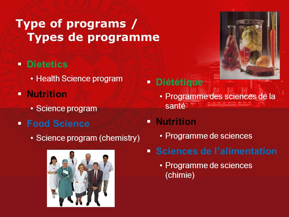 Type of programs / Types de programme Dietetics Health Science program Nutrition Science program Food Science Science program (chemistry) Diététique Programme des sciences de la santé Nutrition Programme de sciences Sciences de lalimentation Programme de sciences (chimie)