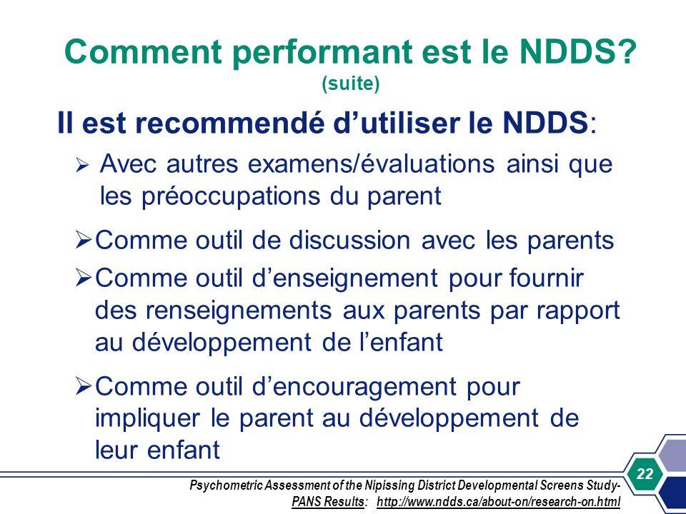 22 Comment performant est le NDDS? (suite) Il est recommendé dutiliser le NDDS: Avec autres examens/évaluations ainsi que les préoccupations du parent