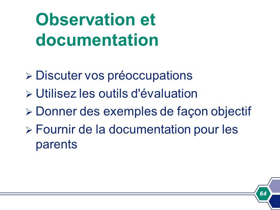 64 Observation et documentation Discuter vos préoccupations Utilisez les outils d'évaluation Donner des exemples de façon objectif Fournir de la docum