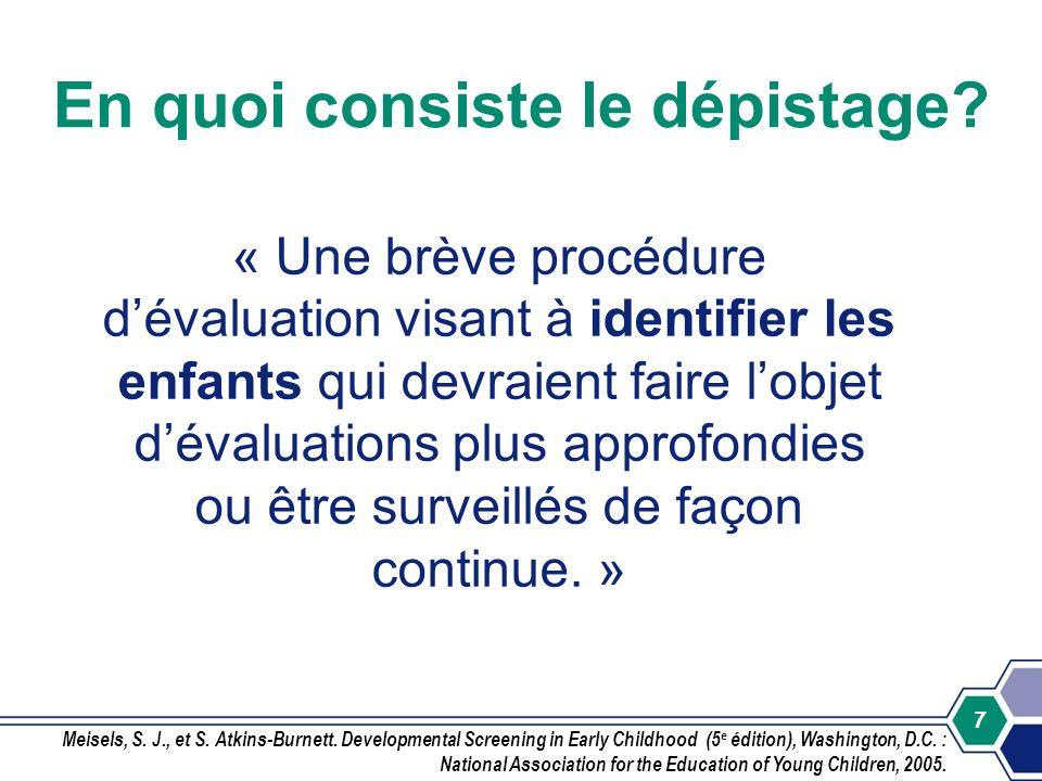 7 « Une brève procédure dévaluation visant à identifier les enfants qui devraient faire lobjet dévaluations plus approfondies ou être surveillés de fa