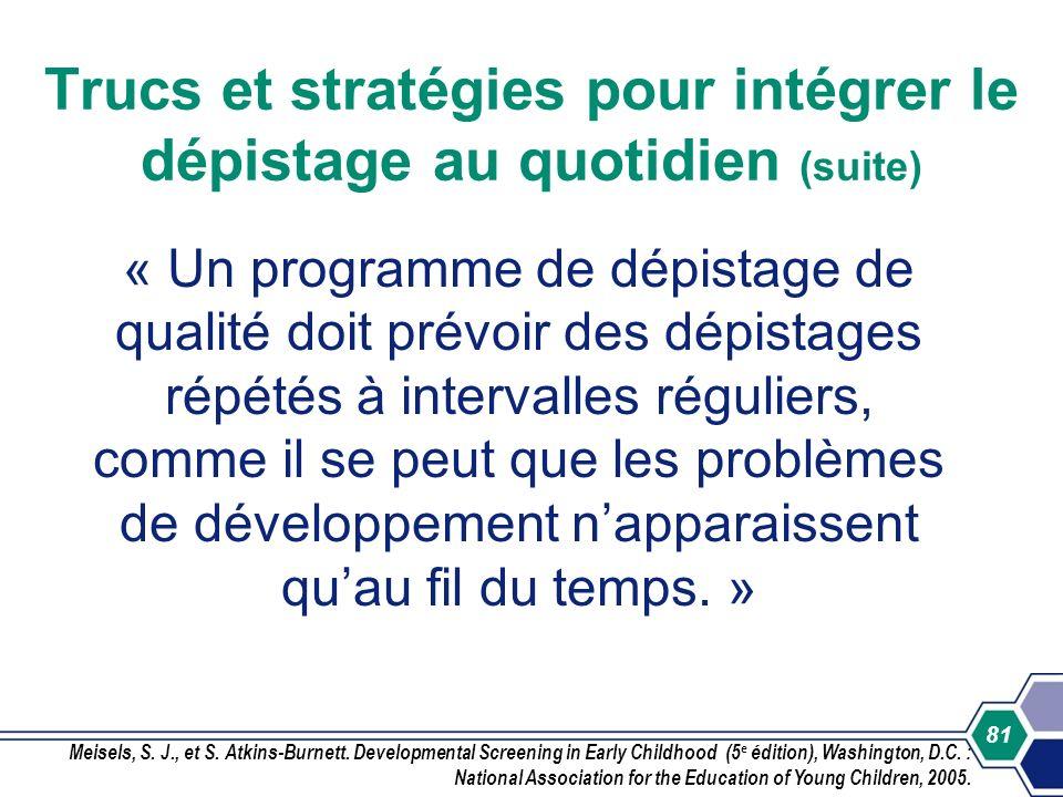 81 « Un programme de dépistage de qualité doit prévoir des dépistages répétés à intervalles réguliers, comme il se peut que les problèmes de développe