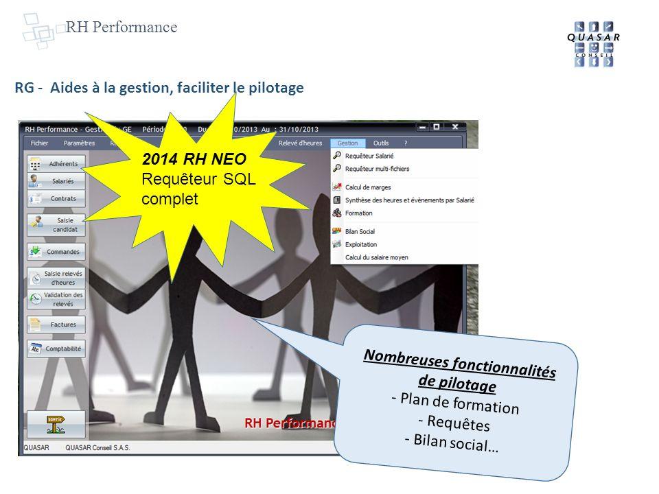 RH Performance 2014 RH NEO Requêteur SQL complet Nombreuses fonctionnalités de pilotage - Plan de formation - Requêtes - Bilan social… RG - Aides à la gestion, faciliter le pilotage