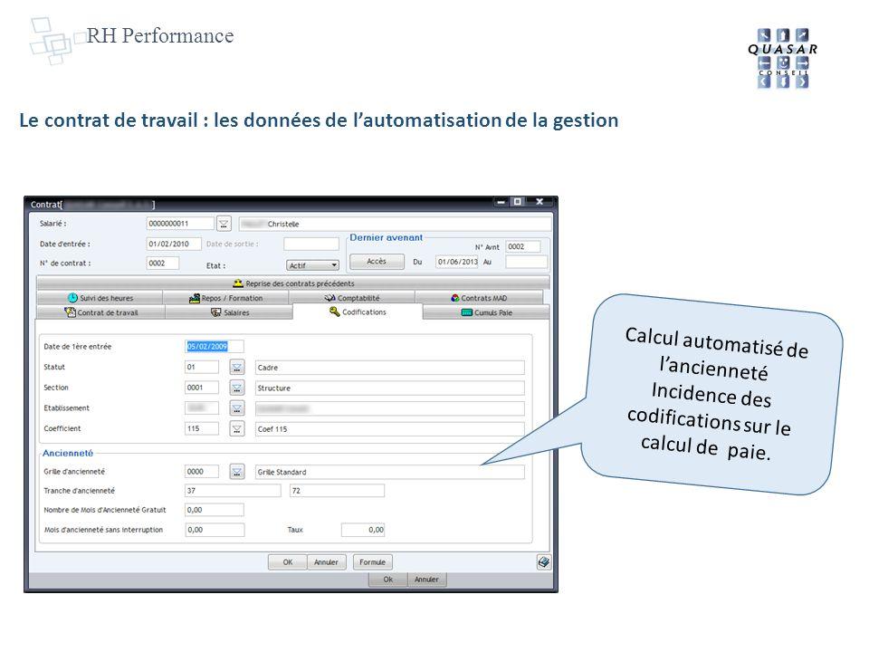 RH Performance Le contrat de travail : les données de lautomatisation de la gestion Calcul automatisé de lancienneté Incidence des codifications sur le calcul de paie.