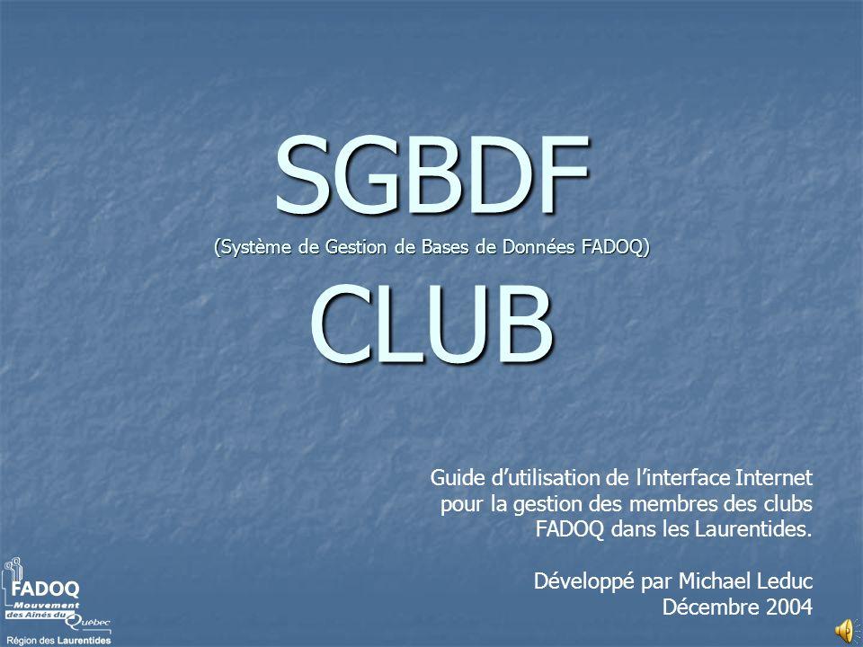 Pour se brancher à SGBDF Dans le courriel que vous avez reçu, dans lequel je vous indique votre nom dutilisateur et votre mot de passe, je vous ai inclus un lien hypertexte sur lequel pour pouvez cliquer… SGBDF-CLUB Toutesfois, les prochaines diapos vous indiqueront le chemin manuel au site.