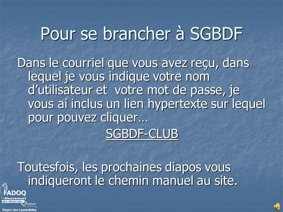 SGBDF - CLUB Pour accéder à la base de donnée FADOQ, vous devez cliquer sur Internet Explorer ou Netscape Navigator selon le type de fureteur Internet que vous utilisez…