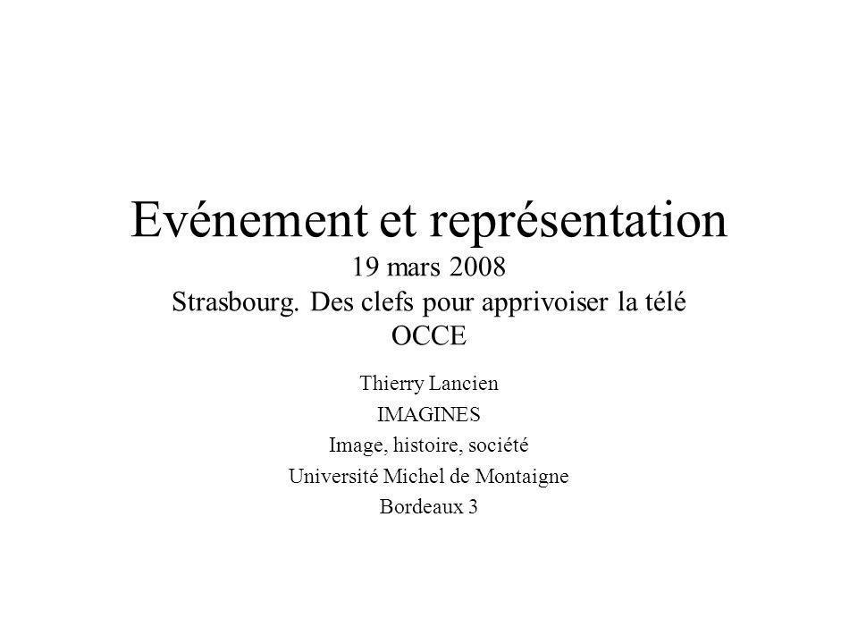 Thierry Lancien IMAGINES Image, histoire, société Université Michel de Montaigne Bordeaux 3 Evénement et représentation 19 mars 2008 Strasbourg. Des c