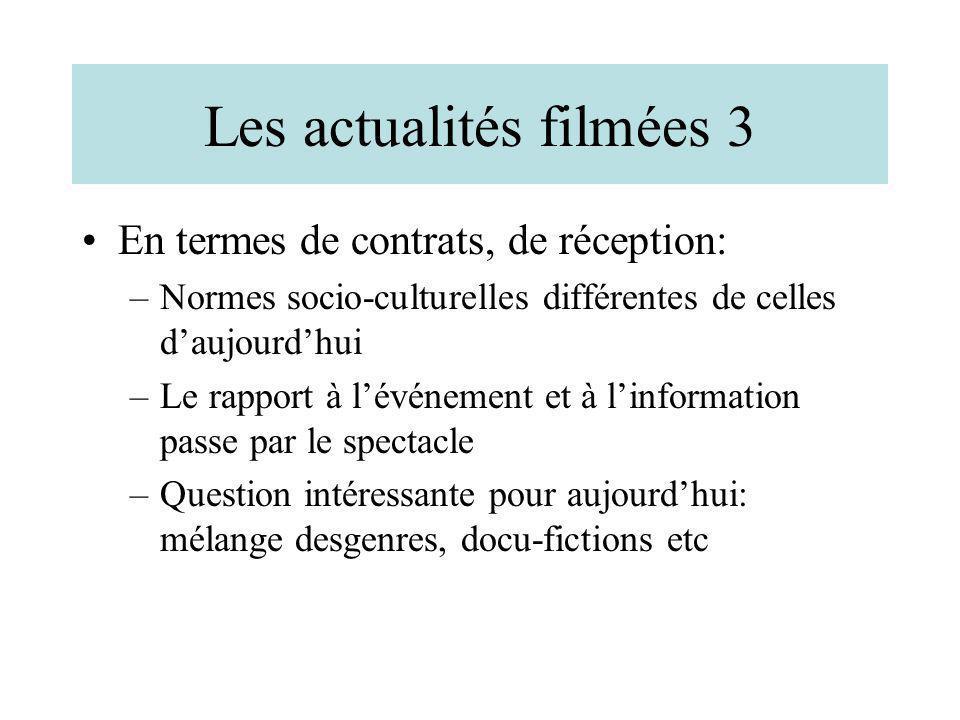Les actualités filmées 3 En termes de contrats, de réception: –Normes socio-culturelles différentes de celles daujourdhui –Le rapport à lévénement et
